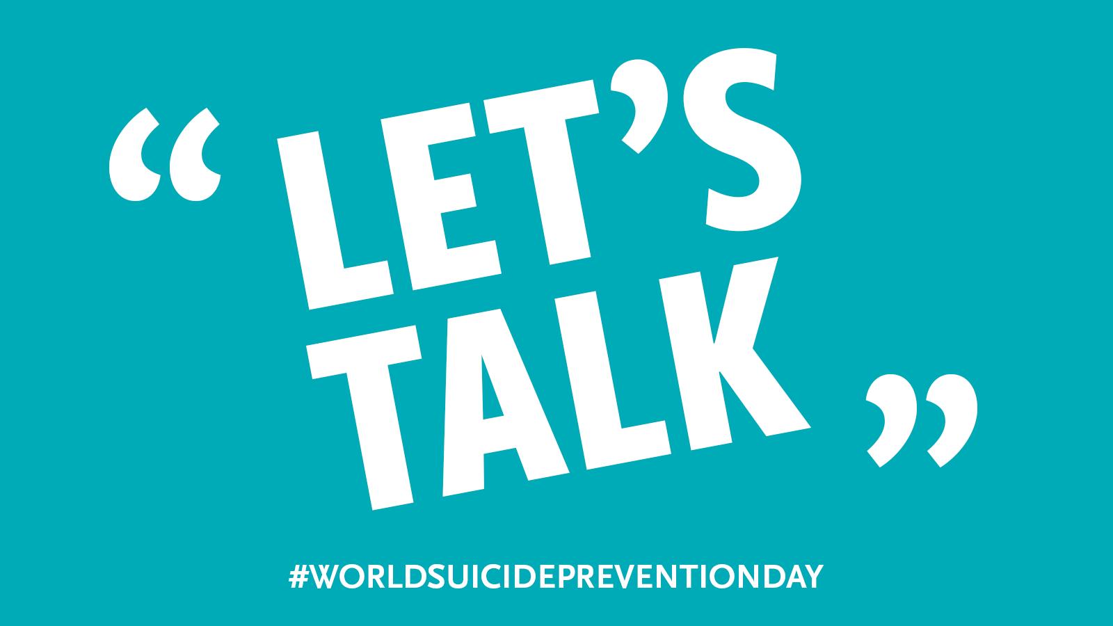 Let's talk. World Suicide Prevention Month